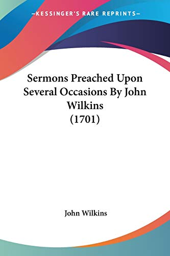 Sermons Preached Upon Several Occasions By John Wilkins (1701) (9781120704313) by John Wilkins