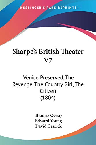 Sharpe's British Theater V7: Venice Preserved, The Revenge, The Country Girl, The Citizen (1804) (9781120706171) by Thomas Otway; Edward Young; David Garrick