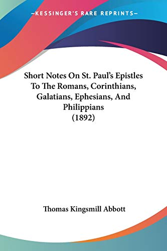 Short Notes On St. Paul's Epistles To The Romans, Corinthians, Galatians, Ephesians, And Philippians (1892) (1120706602) by Abbott, Thomas Kingsmill