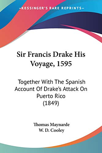 9781120707956: Sir Francis Drake His Voyage, 1595: Together with the Spanish Account of Drake's Attack on Puerto Rico (1849)