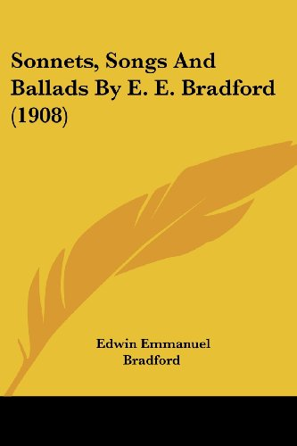 9781120712158: Sonnets, Songs and Ballads by E. E. Bradford (1908)