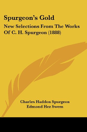 Spurgeon's Gold: New Selections From The Works Of C. H. Spurgeon (1888) (9781120713537) by Charles Haddon Spurgeon