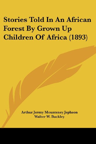 9781120715340: Stories Told In An African Forest By Grown Up Children Of Africa (1893)