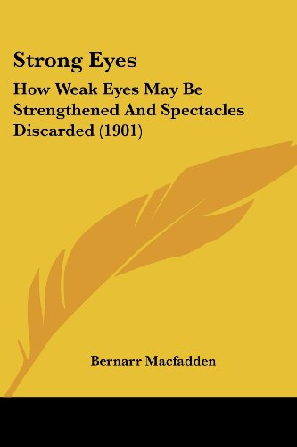 9781120715999: Strong Eyes: How Weak Eyes May Be Strengthened And Spectacles Discarded (1901)