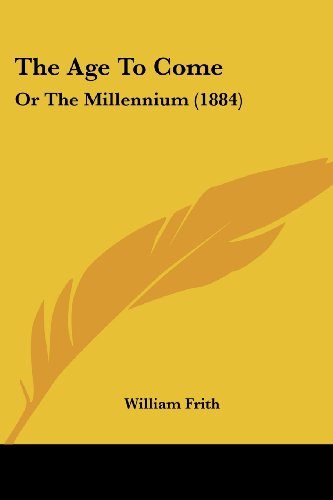 9781120722263: The Age To Come: Or The Millennium (1884)