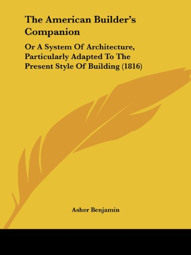 9781120722966: The American Builder's Companion: Or a System of Architecture, Particularly Adapted to the Present Style of Building (1816)