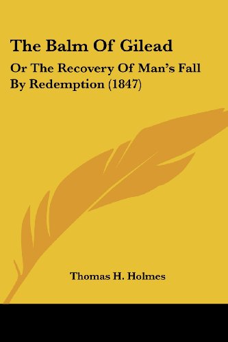 9781120727152: The Balm Of Gilead: Or The Recovery Of Man's Fall By Redemption (1847)