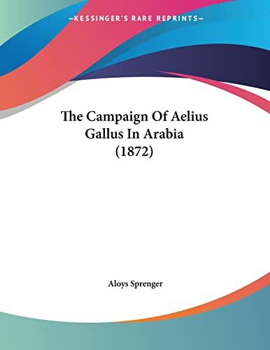 9781120732712: The Campaign Of Aelius Gallus In Arabia (1872)
