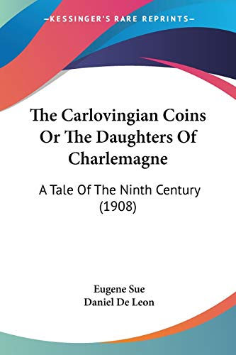 9781120733337: The Carlovingian Coins Or The Daughters Of Charlemagne: A Tale Of The Ninth Century (1908)