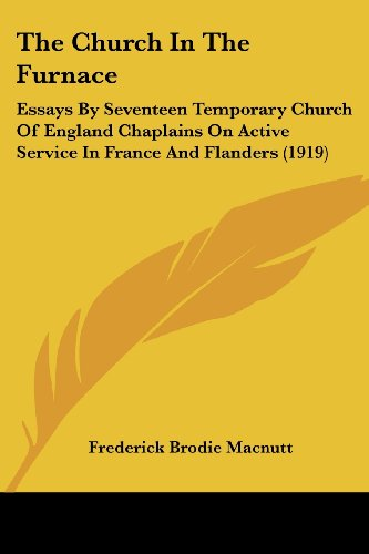 9781120737519: The Church In The Furnace: Essays By Seventeen Temporary Church Of England Chaplains On Active Service In France And Flanders (1919)