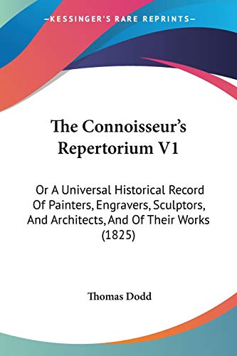 9781120739384: The Connoisseur's Repertorium V1: Or A Universal Historical Record Of Painters, Engravers, Sculptors, And Architects, And Of Their Works (1825)
