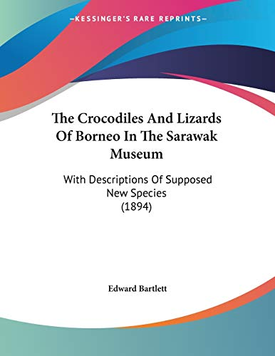 9781120741882: The Crocodiles And Lizards Of Borneo In The Sarawak Museum: With Descriptions Of Supposed New Species (1894)