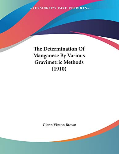9781120743220: The Determination Of Manganese By Various Gravimetric Methods (1910)
