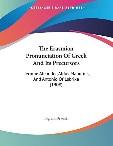 9781120744302: The Erasmian Pronunciation Of Greek And Its Precursors: Jerome Aleander, Aldus Manutius, And Antonio Of Lebrixa (1908)