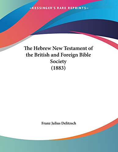 9781120745767: The Hebrew New Testament of the British and Foreign Bible Society (1883)