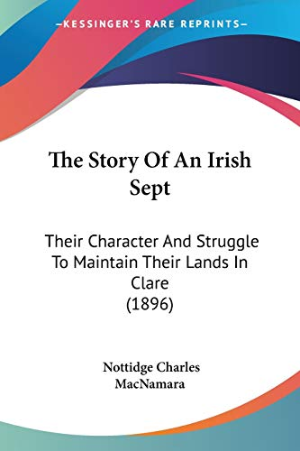 9781120746276: The Story Of An Irish Sept: Their Character And Struggle To Maintain Their Lands In Clare (1896)