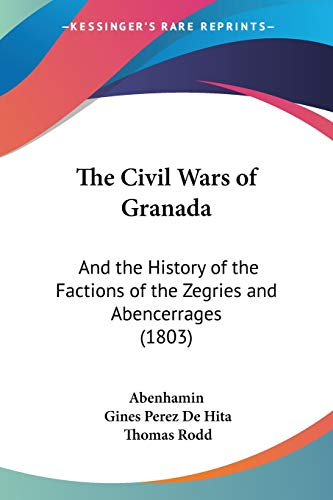 9781120753540: The Civil Wars of Granada: And the History of the Factions of the Zegries and Abencerrages (1803)