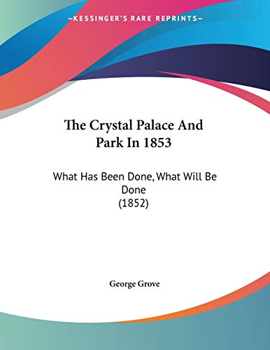 9781120755278: The Crystal Palace And Park In 1853: What Has Been Done, What Will Be Done (1852)
