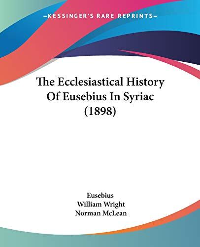 9781120757944: The Ecclesiastical History Of Eusebius In Syriac (1898)