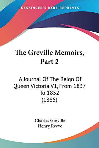 9781120762092: The Greville Memoirs, Part 2: A Journal Of The Reign Of Queen Victoria V1, From 1837 To 1852 (1885)