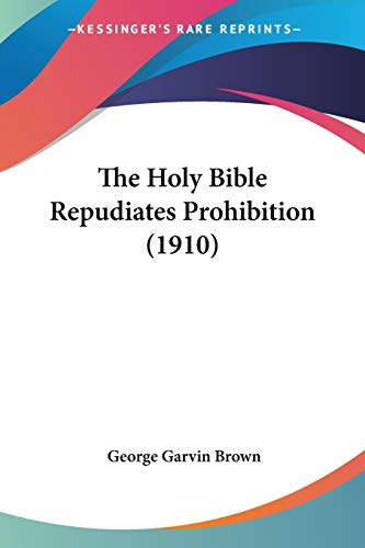9781120762429: The Holy Bible Repudiates Prohibition (1910)