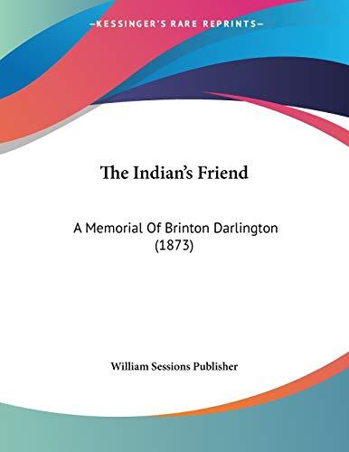 9781120764126: The Indian's Friend: A Memorial Of Brinton Darlington (1873)