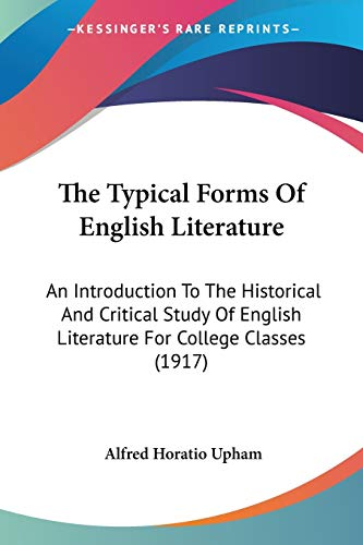 9781120766786: The Typical Forms Of English Literature: An Introduction To The Historical And Critical Study Of English Literature For College Classes (1917)