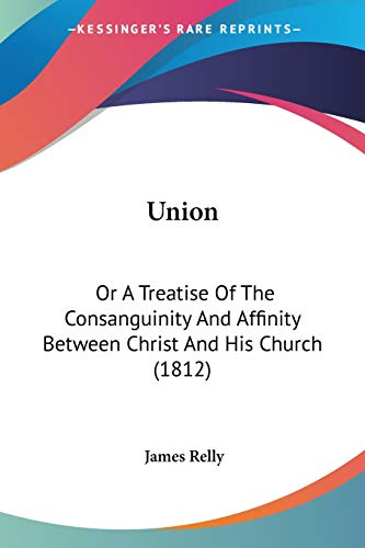 9781120769138: Union: Or A Treatise Of The Consanguinity And Affinity Between Christ And His Church (1812)