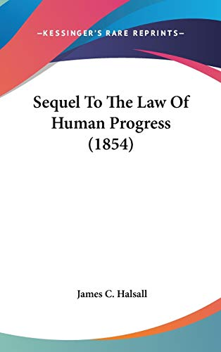 9781120769848: Sequel To The Law Of Human Progress (1854)