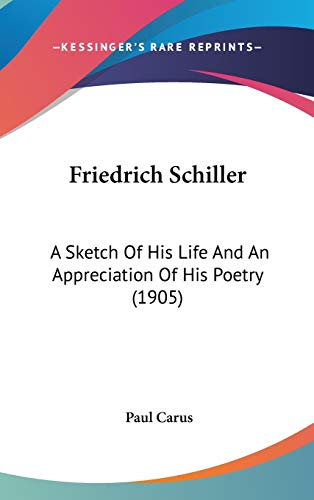 9781120770110: Friedrich Schiller: A Sketch Of His Life And An Appreciation Of His Poetry (1905)