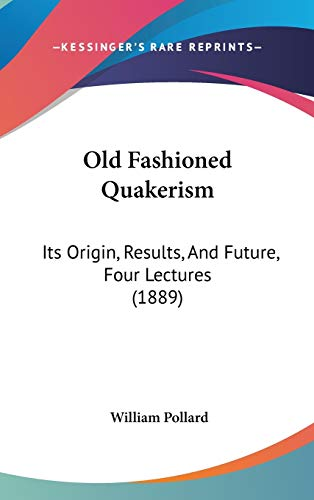 9781120773777: Old Fashioned Quakerism: Its Origin, Results, And Future, Four Lectures (1889)