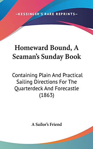 9781120775405: Homeward Bound, A Seaman's Sunday Book: Containing Plain And Practical Sailing Directions For The Quarterdeck And Forecastle (1863)