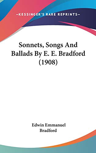 9781120775979: Sonnets, Songs and Ballads by E. E. Bradford (1908)