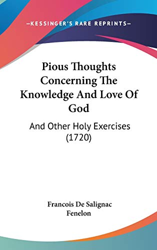 9781120782236: Pious Thoughts Concerning The Knowledge And Love Of God: And Other Holy Exercises (1720)