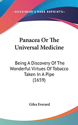 9781120784803: Panacea Or The Universal Medicine: Being A Discovery Of The Wonderful Virtues Of Tobacco Taken In A Pipe (1659)