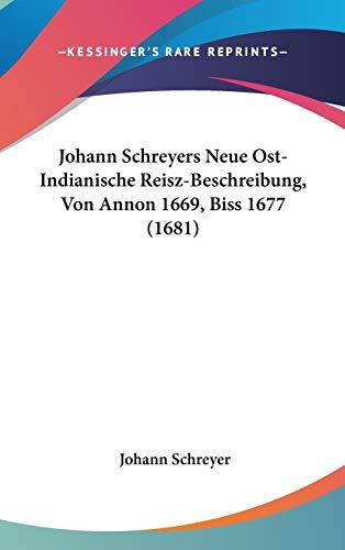 9781120785411: Johann Schreyers Neue Ost-Indianische Reisz-Beschreibung, Von Annon 1669, Biss 1677 (1681)