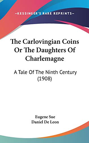 9781120787507: The Carlovingian Coins Or The Daughters Of Charlemagne: A Tale Of The Ninth Century (1908)