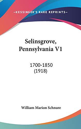 9781120788412: Selinsgrove, Pennsylvania V1: 1700-1850 (1918)