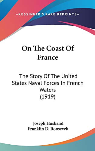 9781120789211: On The Coast Of France: The Story Of The United States Naval Forces In French Waters (1919)