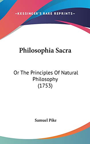 9781120789259: Philosophia Sacra: Or the Principles of Natural Philosophy (1753)