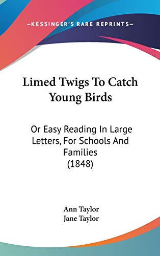 9781120790835: Limed Twigs To Catch Young Birds: Or Easy Reading In Large Letters, For Schools And Families (1848)