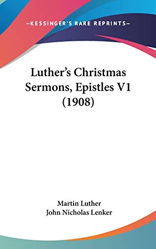 Luther's Christmas Sermons, Epistles V1 (1908) (9781120793423) by Martin Luther