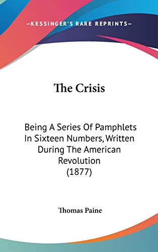 9781120793997: The Crisis: Being A Series Of Pamphlets In Sixteen Numbers, Written During The American Revolution (1877)