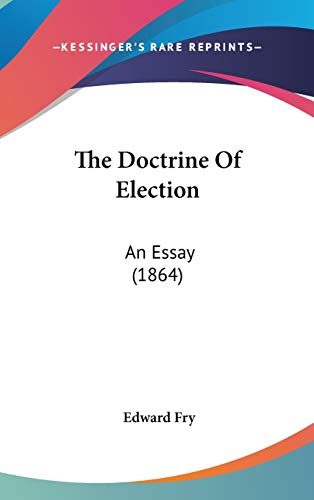 9781120796950: The Doctrine Of Election: An Essay (1864)