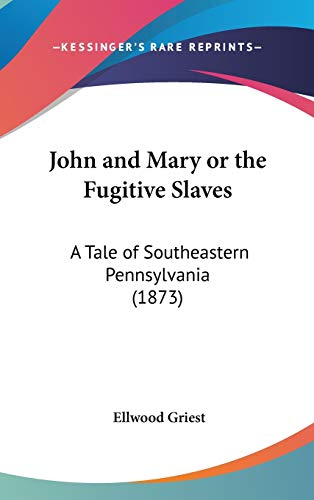 9781120801333: John and Mary or the Fugitive Slaves: A Tale of Southeastern Pennsylvania (1873)