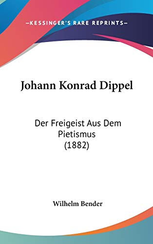 9781120801685: Johann Konrad Dippel: Der Freigeist Aus Dem Pietismus (1882) (German Edition)