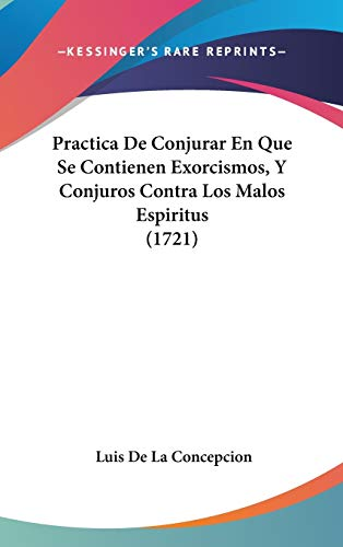 9781120802262: Practica De Conjurar En Que Se Contienen Exorcismos, Y Conjuros Contra Los Malos Espiritus (1721) (Spanish Edition)