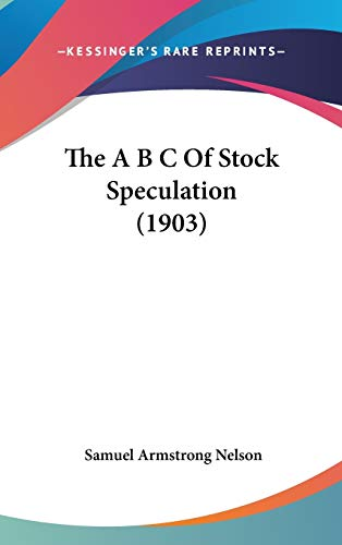9781120802354: The A B C Of Stock Speculation (1903)