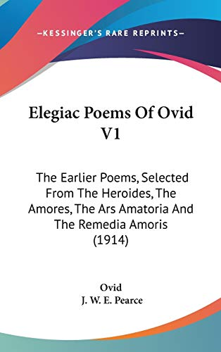 9781120803054: Elegiac Poems of Ovid V1: The Earlier Poems, Selected from the Heroides, the Amores, the Ars Amatoria and the Remedia Amoris (1914)