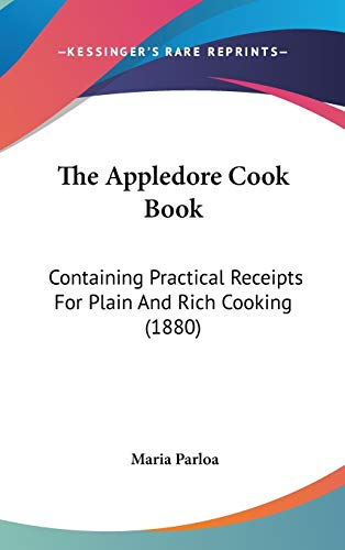 9781120803498: The Appledore Cook Book: Containing Practical Receipts For Plain And Rich Cooking (1880)